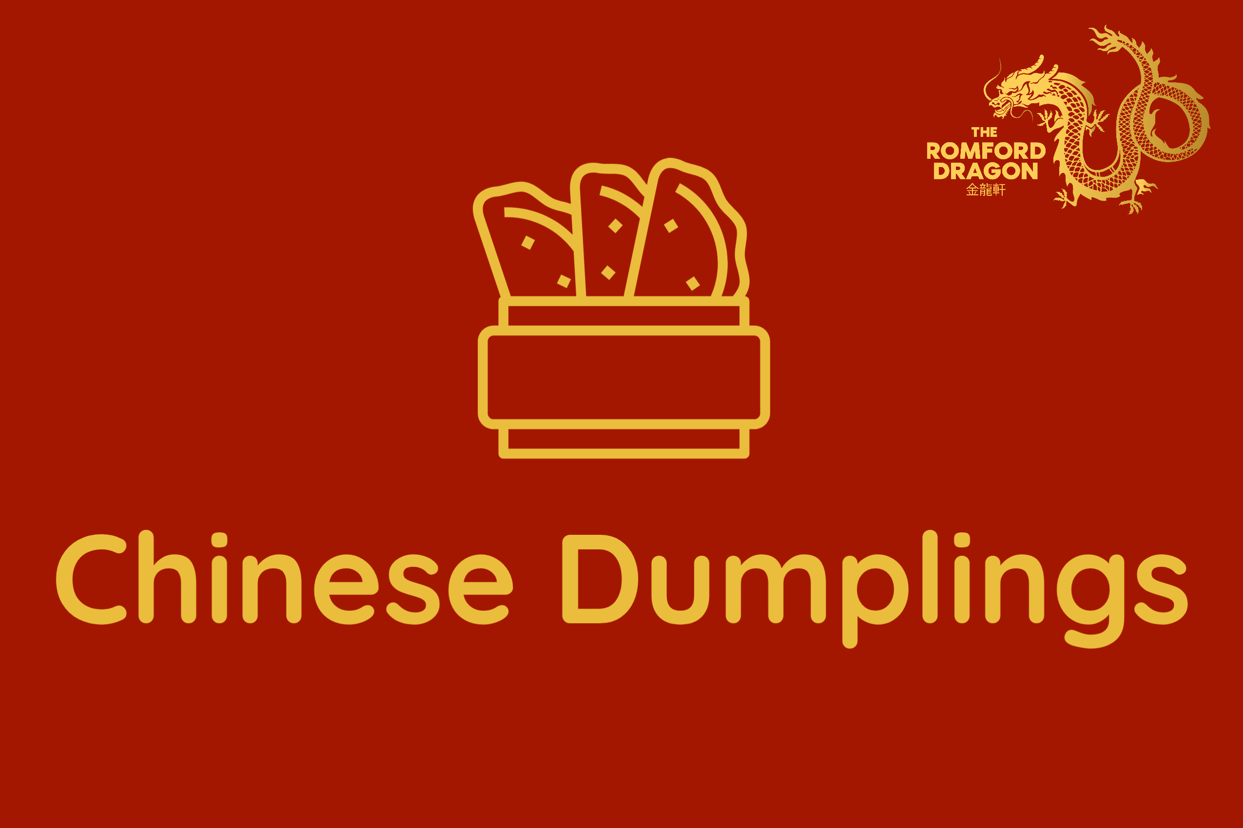A golden dumpling icon is on a red background. on the top right is the Romford Dragon logo. Under the dumpling are golden texts: Chinese Dumplings